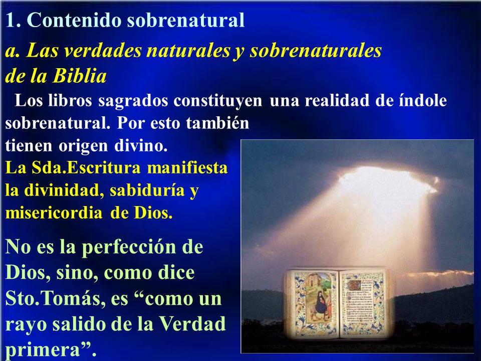 1. Contenido sobrenatural a. Las verdades naturales y sobrenaturales de la Biblia Los libros sagrados constituyen una realidad de índole sobrenatural.
