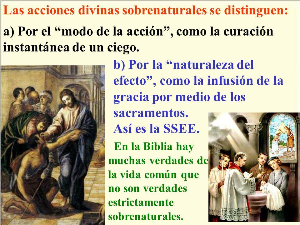 Las acciones divinas sobrenaturales se distinguen: a) Por el modo de la acción, como la curación instantánea de un ciego. b) Por la naturaleza del efe
