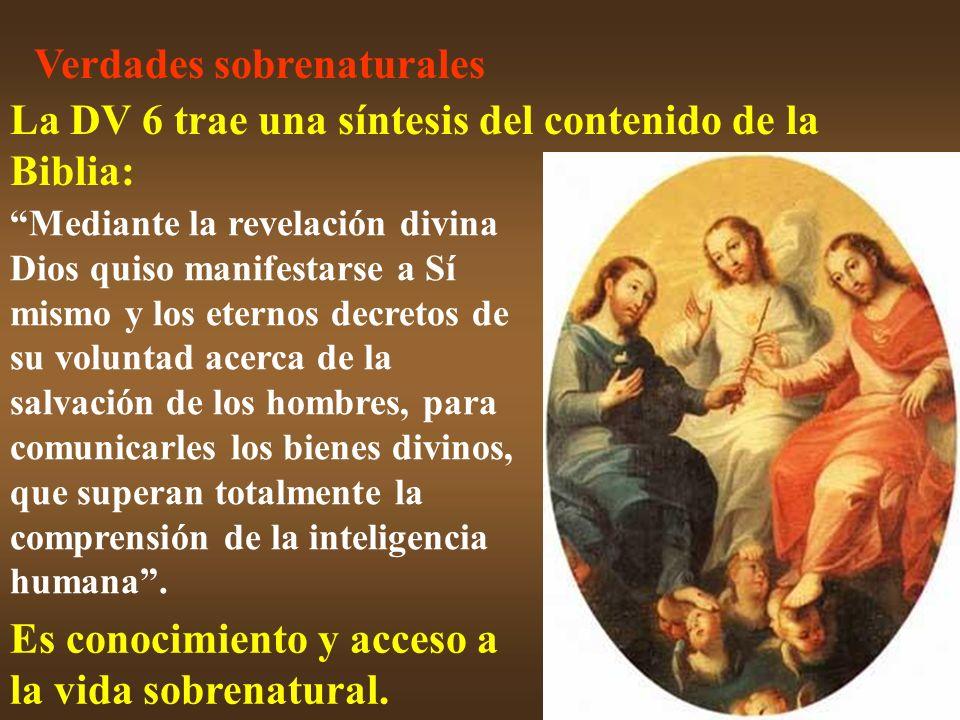 Verdades sobrenaturales La DV 6 trae una síntesis del contenido de la Biblia: Mediante la revelación divina Dios quiso manifestarse a Sí mismo y los e
