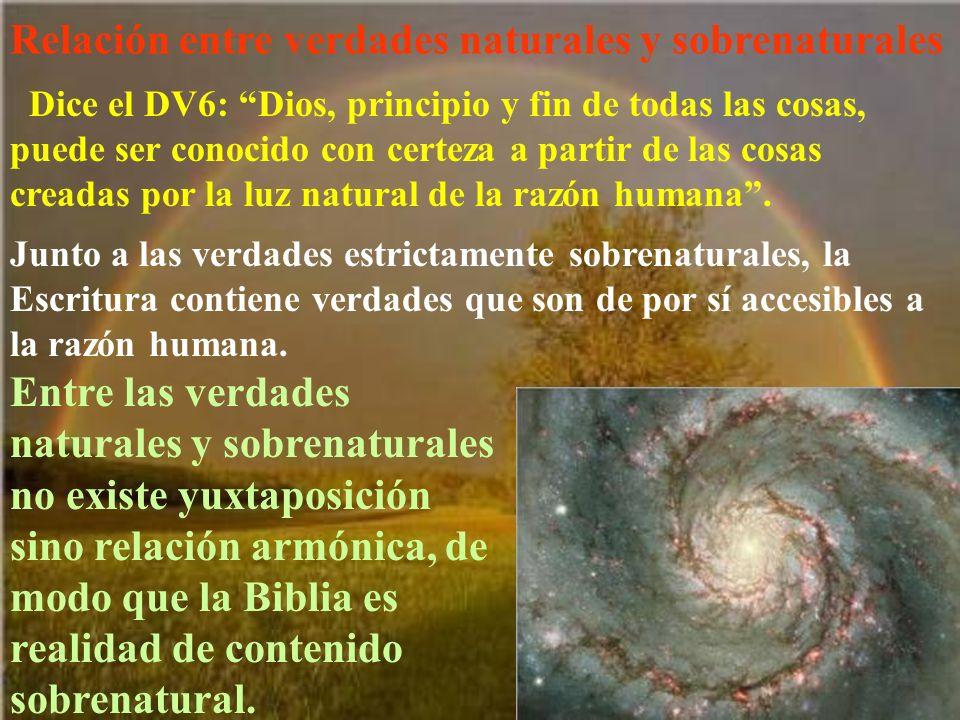 Relación entre verdades naturales y sobrenaturales Dice el DV6: Dios, principio y fin de todas las cosas, puede ser conocido con certeza a partir de l
