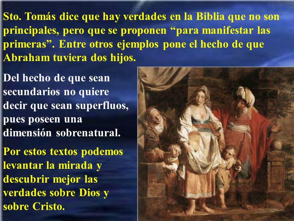 Sto. Tomás dice que hay verdades en la Biblia que no son principales, pero que se proponen para manifestar las primeras. Entre otros ejemplos pone el