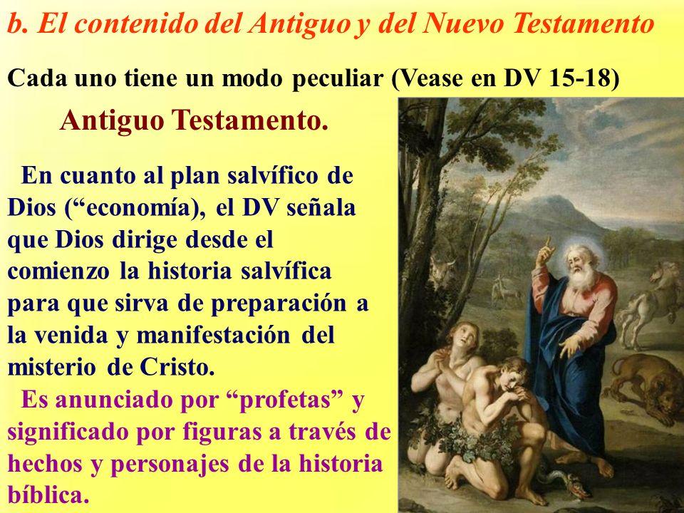 b. El contenido del Antiguo y del Nuevo Testamento Cada uno tiene un modo peculiar (Vease en DV 15-18) Antiguo Testamento. En cuanto al plan salvífico