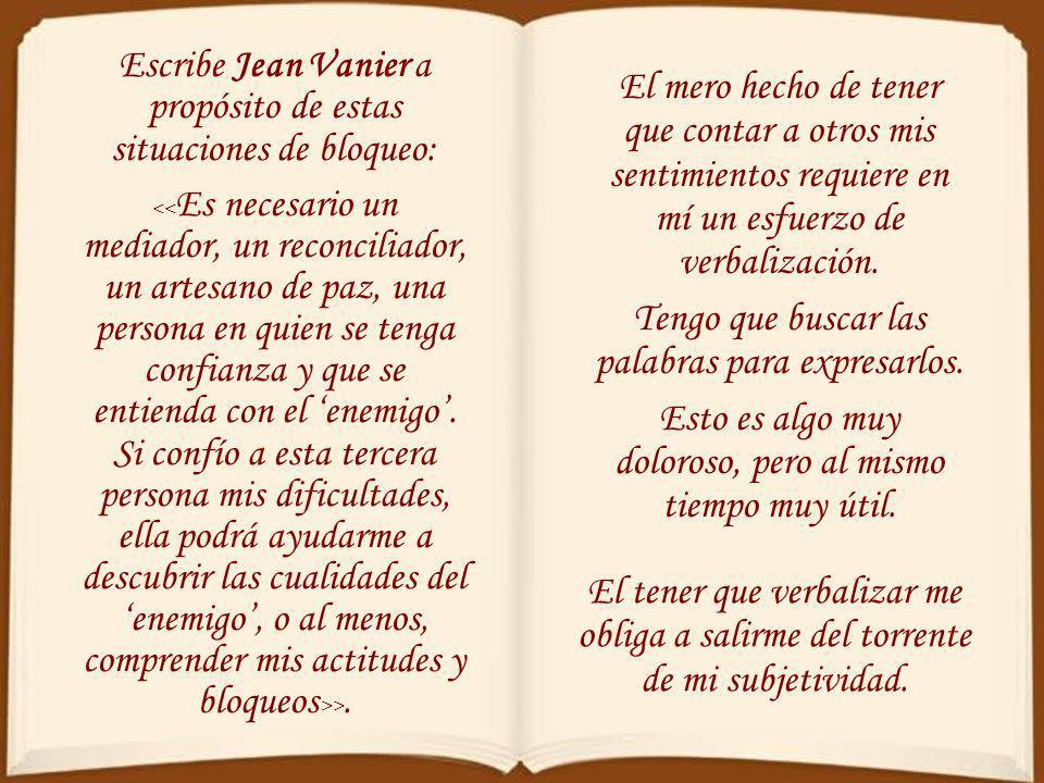 Escribe Jean Vanier a propósito de estas situaciones de bloqueo: >.