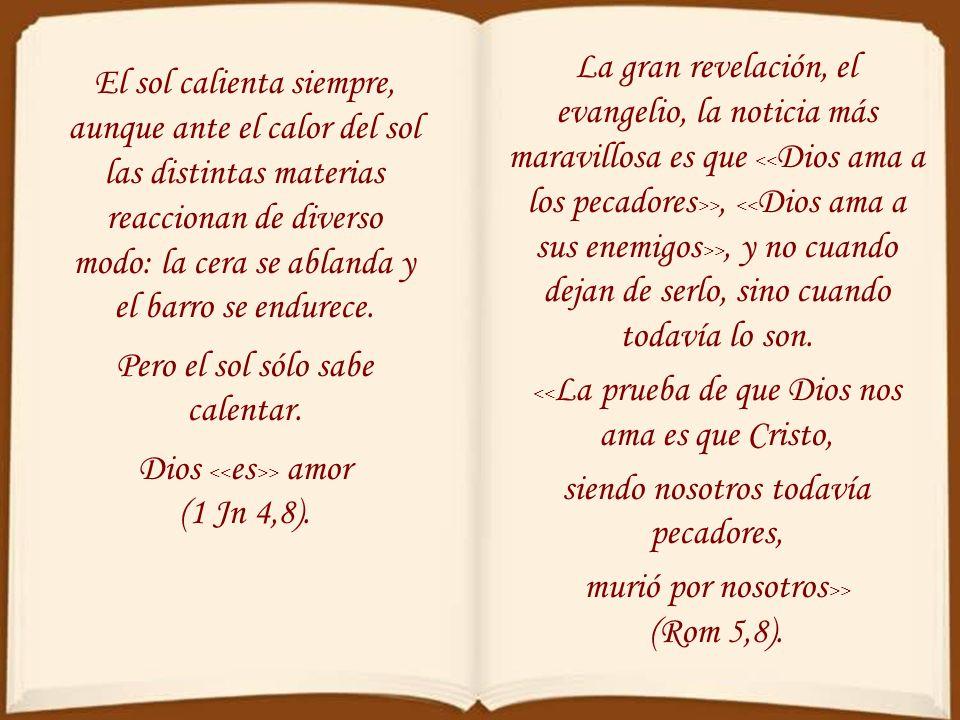 Frente al Dios de la filosofía y la religión natural, que apremia a los buenos y castiga a los malos, que ama a los justos y odia a los pecadores, el