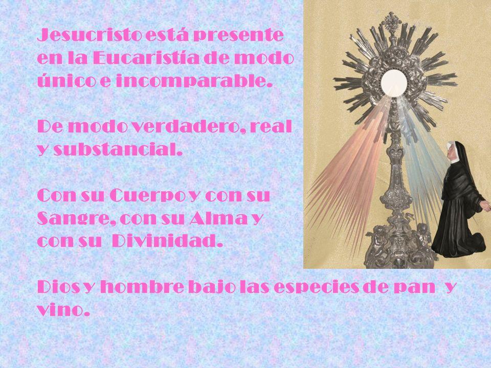 Jesucristo está presente en la Eucaristía de modo único e incomparable. De modo verdadero, real y substancial. Con su Cuerpo y con su Sangre, con su A