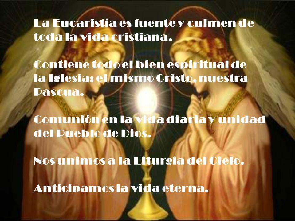 La Eucaristía es fuente y culmen de toda la vida cristiana. Contiene todo el bien espiritual de la Iglesia: el mismo Cristo, nuestra Pascua. Comunión