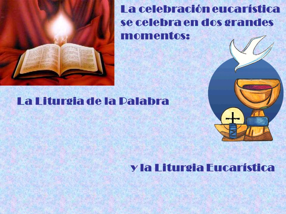 La celebración eucarística se celebra en dos grandes momentos: La Liturgia de la Palabra y la Liturgia Eucarística
