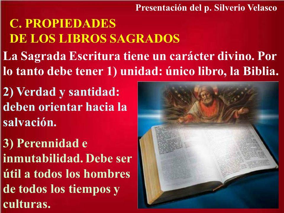 C. PROPIEDADES DE LOS LIBROS SAGRADOS La Sagrada Escritura tiene un carácter divino. Por lo tanto debe tener 1) unidad: único libro, la Biblia. 2) Ver