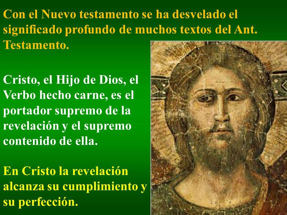 Con el Nuevo testamento se ha desvelado el significado profundo de muchos textos del Ant. Testamento. Cristo, el Hijo de Dios, el Verbo hecho carne, e