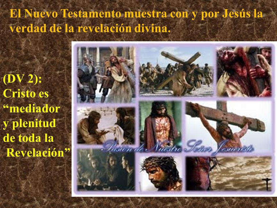 El Nuevo Testamento muestra con y por Jesús la verdad de la revelación divina. (DV 2): Cristo es mediador y plenitud de toda la Revelación