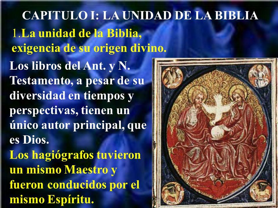 CAPITULO I: LA UNIDAD DE LA BIBLIA 1.La unidad de la Biblia, exigencia de su origen divino. Los libros del Ant. y N. Testamento, a pesar de su diversi