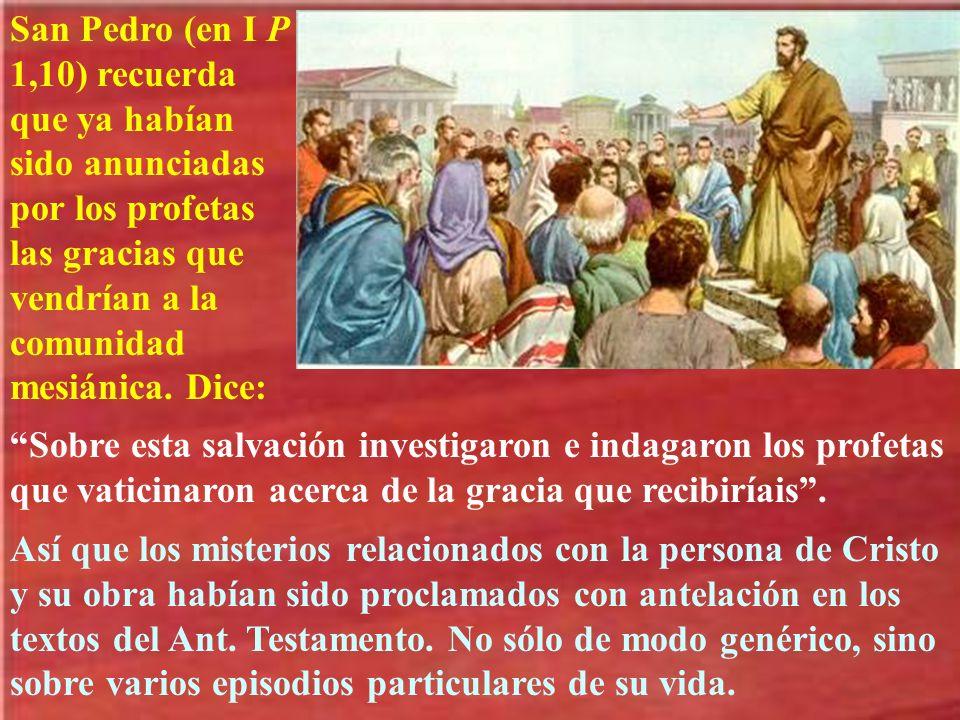 San Pedro (en I P 1,10) recuerda que ya habían sido anunciadas por los profetas las gracias que vendrían a la comunidad mesiánica. Dice: Sobre esta sa