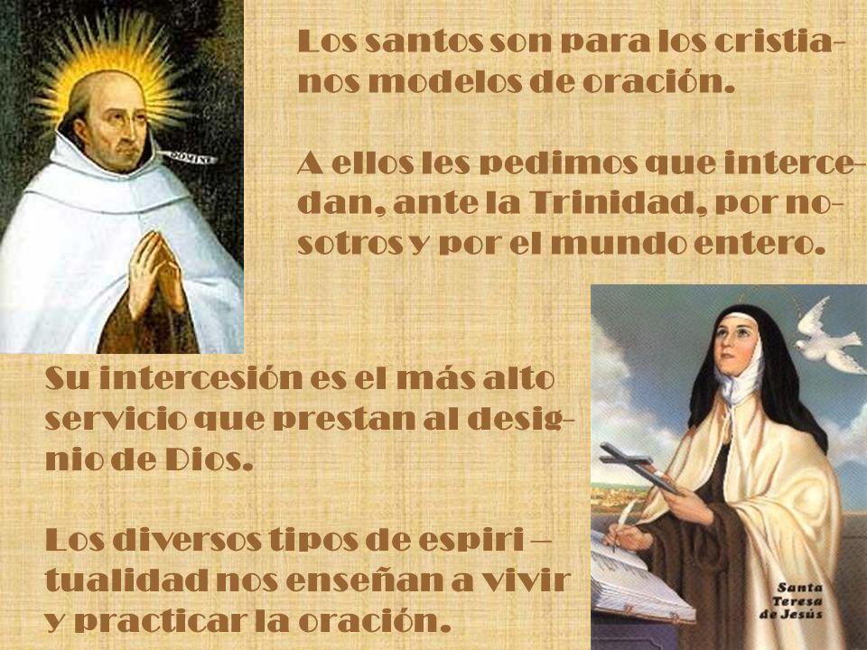 Los santos son para los cristia- nos modelos de oración. A ellos les pedimos que interce- dan, ante la Trinidad, por no- sotros y por el mundo entero.