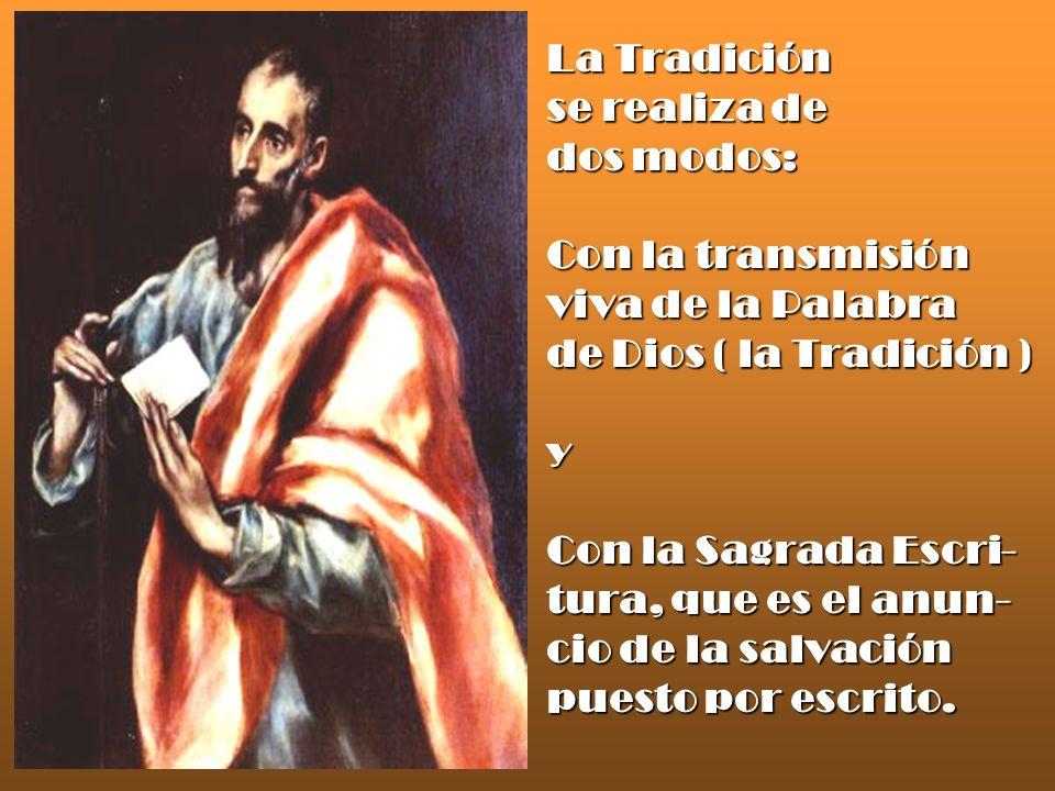 La Tradición se realiza de dos modos: Con la transmisión viva de la Palabra de Dios ( la Tradición ) y Con la Sagrada Escri- tura, que es el anun- cio