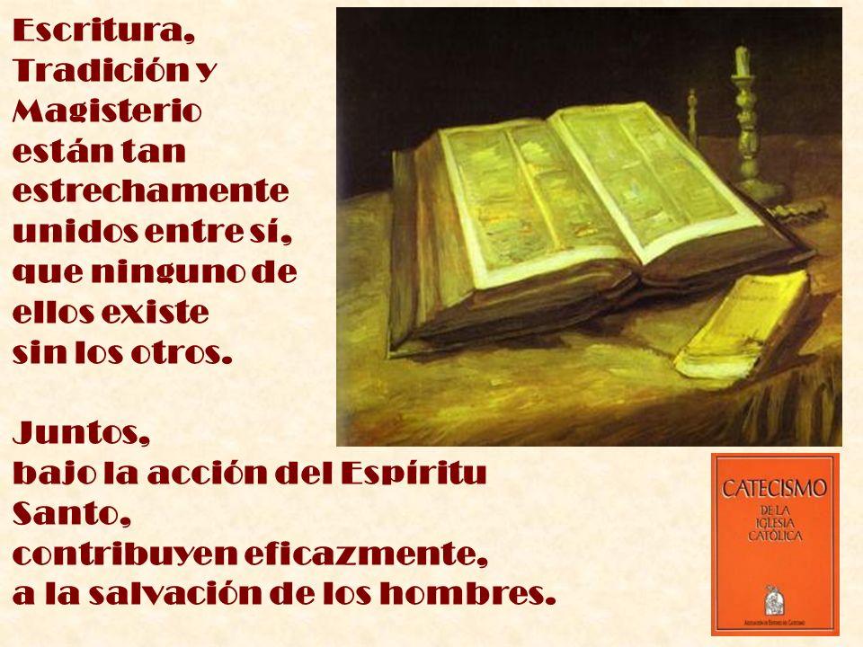 Escritura, Tradición y Magisterio están tan estrechamente unidos entre sí, que ninguno de ellos existe sin los otros. Juntos, bajo la acción del Espír