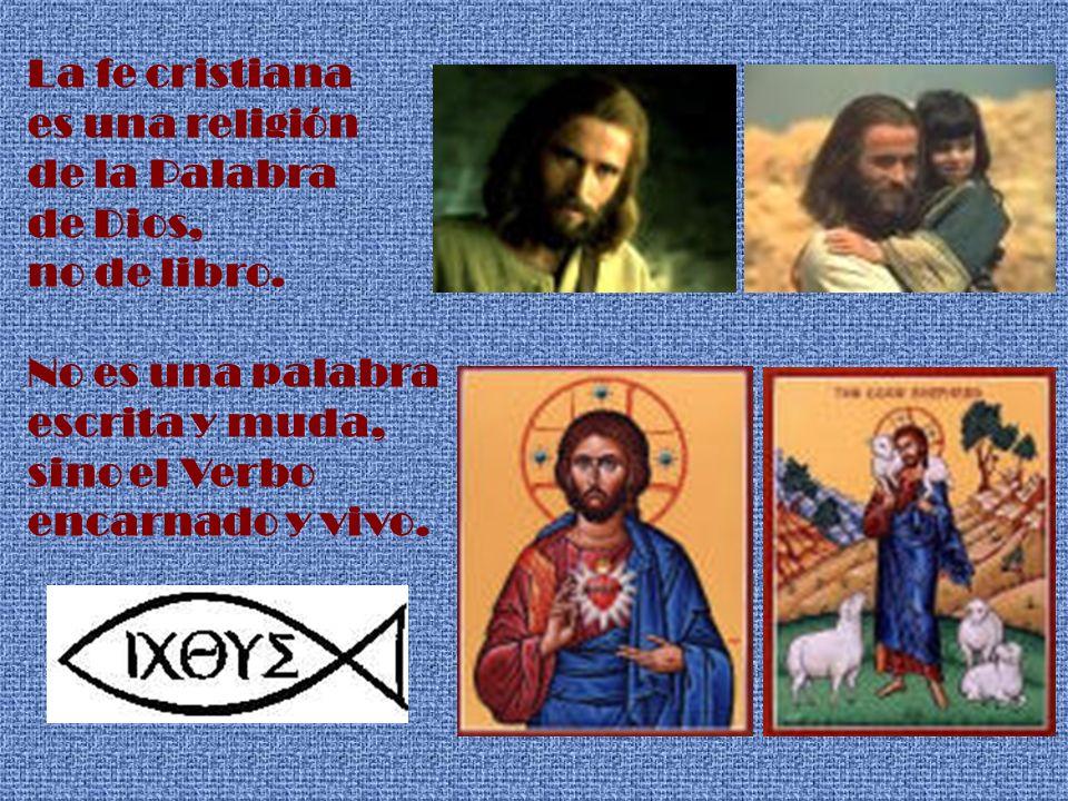 La fe cristiana es una religión de la Palabra de Dios, no de libro. No es una palabra escrita y muda, sino el Verbo encarnado y vivo.