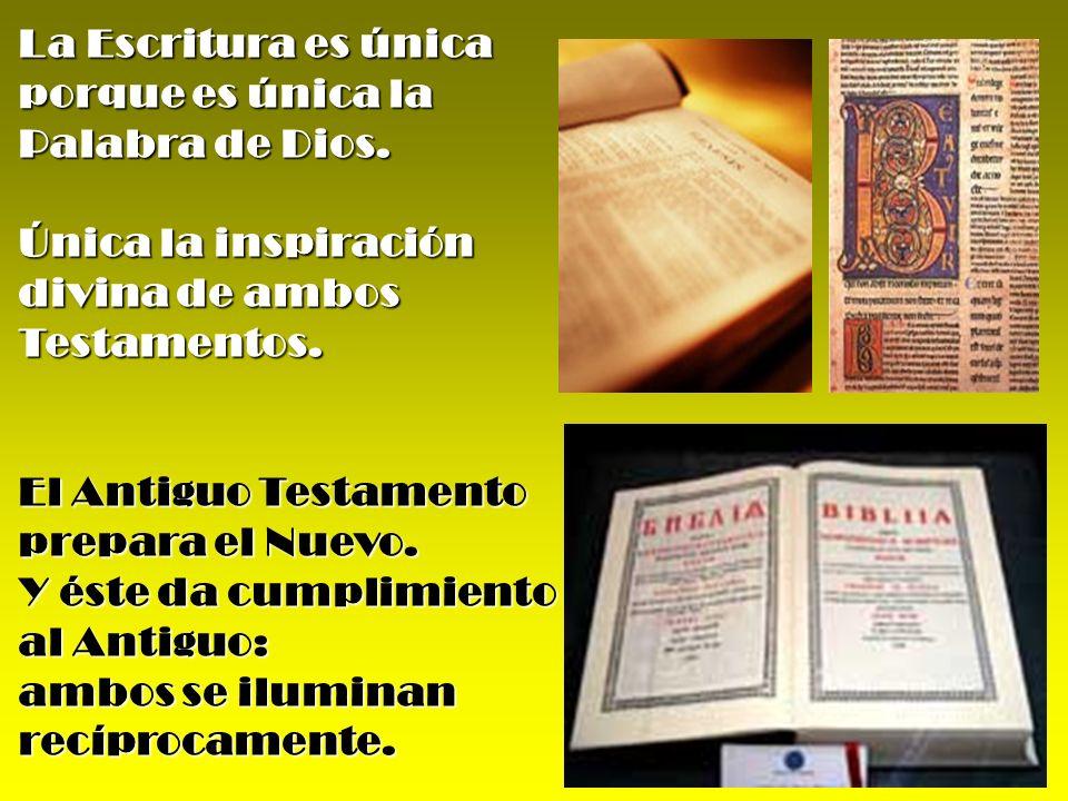 La Escritura es única porque es única la Palabra de Dios. Única la inspiración divina de ambos Testamentos. El Antiguo Testamento prepara el Nuevo. Y