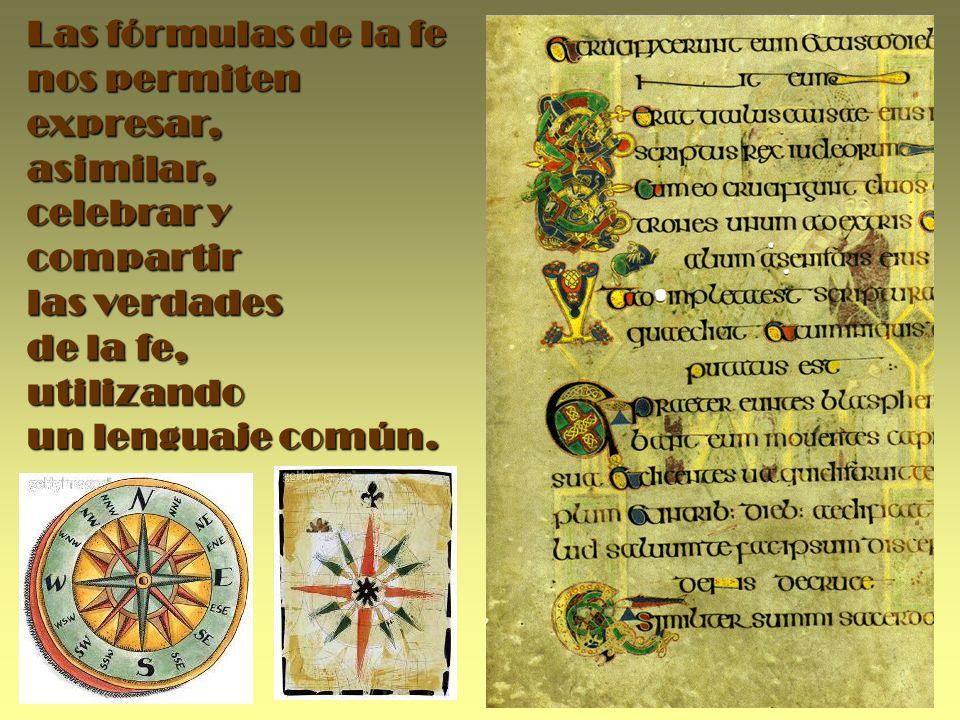 Las fórmulas de la fe nos permiten expresar, asimilar, celebrar y compartir las verdades de la fe, utilizando un lenguaje común.
