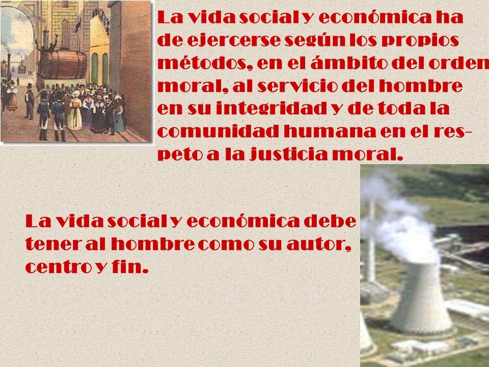 La vida social y económica ha de ejercerse según los propios métodos, en el ámbito del orden moral, al servicio del hombre en su integridad y de toda