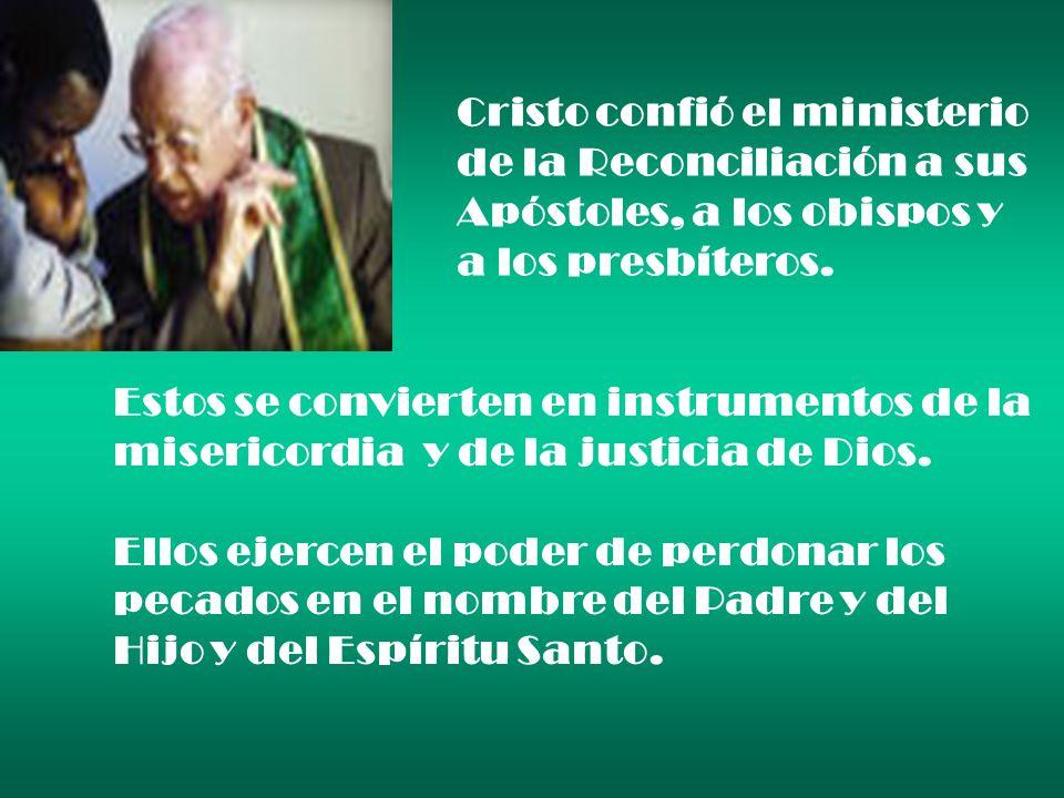Cristo confió el ministerio de la Reconciliación a sus Apóstoles, a los obispos y a los presbíteros. Estos se convierten en instrumentos de la miseric