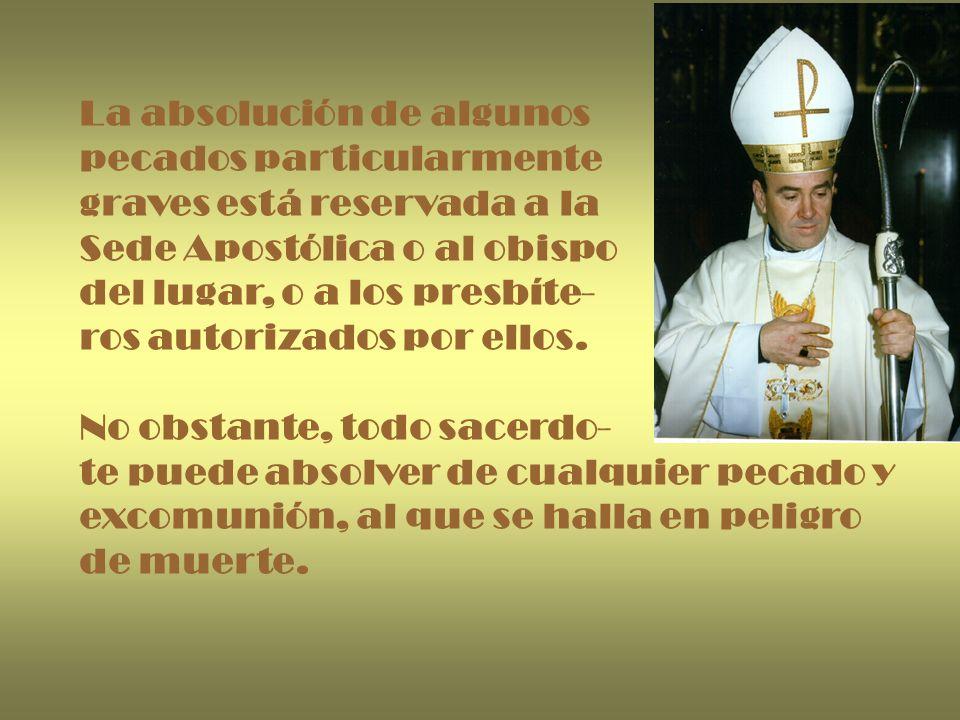 La absolución de algunos pecados particularmente graves está reservada a la Sede Apostólica o al obispo del lugar, o a los presbíte- ros autorizados p