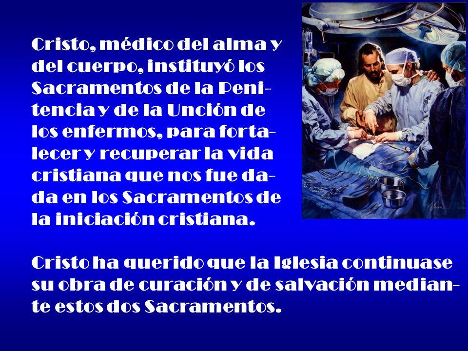 Cristo, médico del alma y del cuerpo, instituyó los Sacramentos de la Peni- tencia y de la Unción de los enfermos, para forta- lecer y recuperar la vi