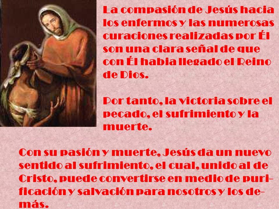 La compasión de Jesús hacia los enfermos y las numerosas curaciones realizadas por Él son una clara señal de que con Él habia llegado el Reino de Dios