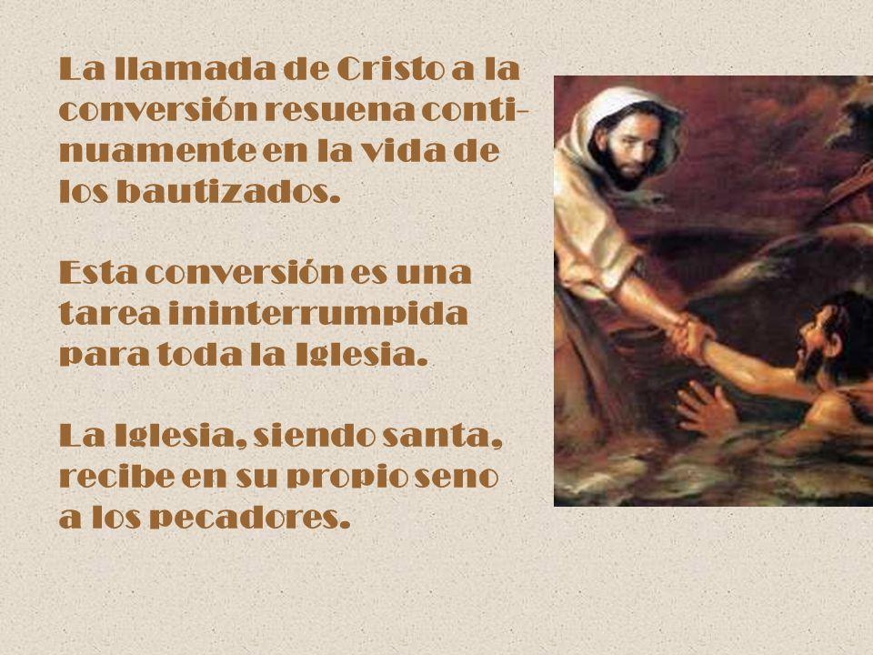 La llamada de Cristo a la conversión resuena conti- nuamente en la vida de los bautizados. Esta conversión es una tarea ininterrumpida para toda la Ig