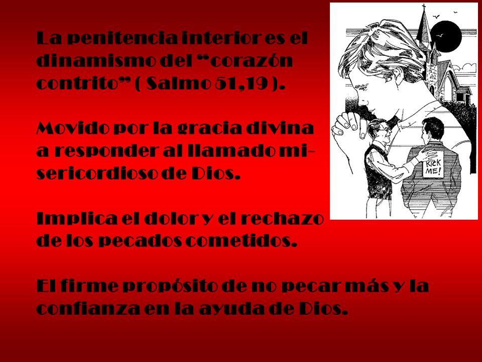 La penitencia interior es el dinamismo del corazón contrito ( Salmo 51,19 ). Movido por la gracia divina a responder al llamado mi- sericordioso de Di