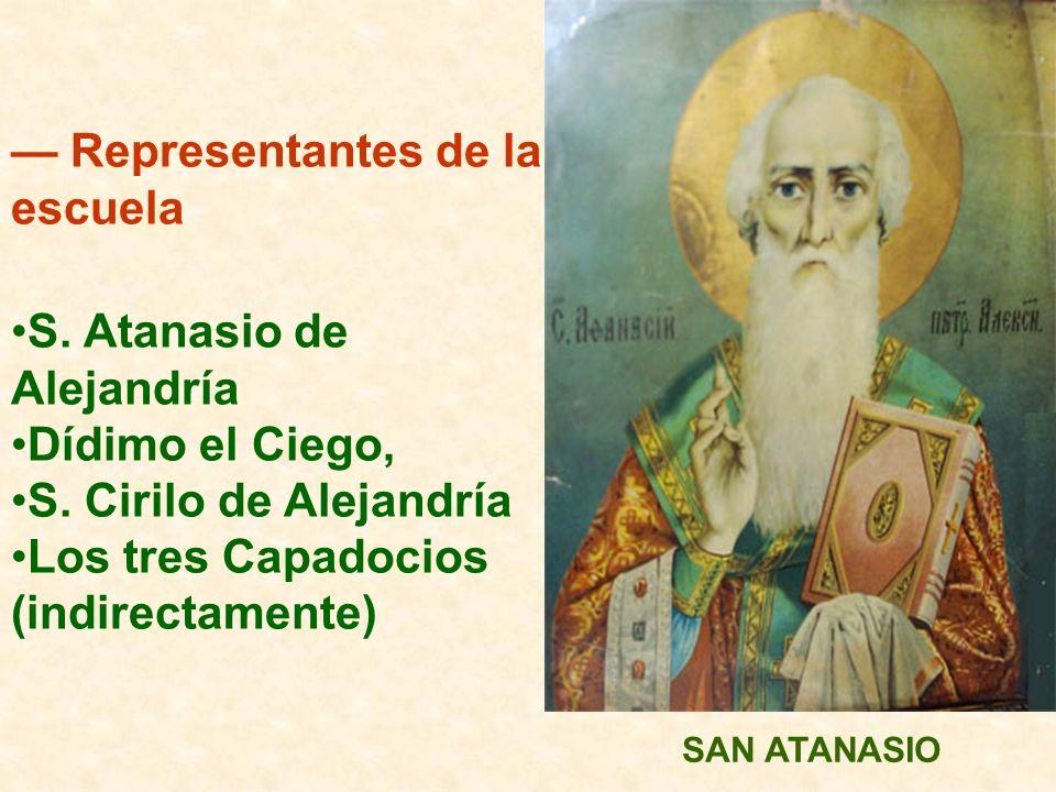 Representantes de la escuela S. Atanasio de Alejandría Dídimo el Ciego, S. Cirilo de Alejandría Los tres Capadocios (indirectamente) SAN ATANASIO