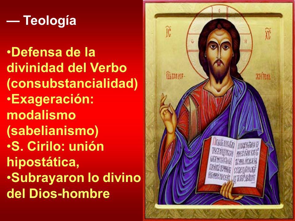 Teología Defensa de la divinidad del Verbo (consubstancialidad) Exageración: modalismo (sabelianismo) S. Cirilo: unión hipostática, Subrayaron lo divi