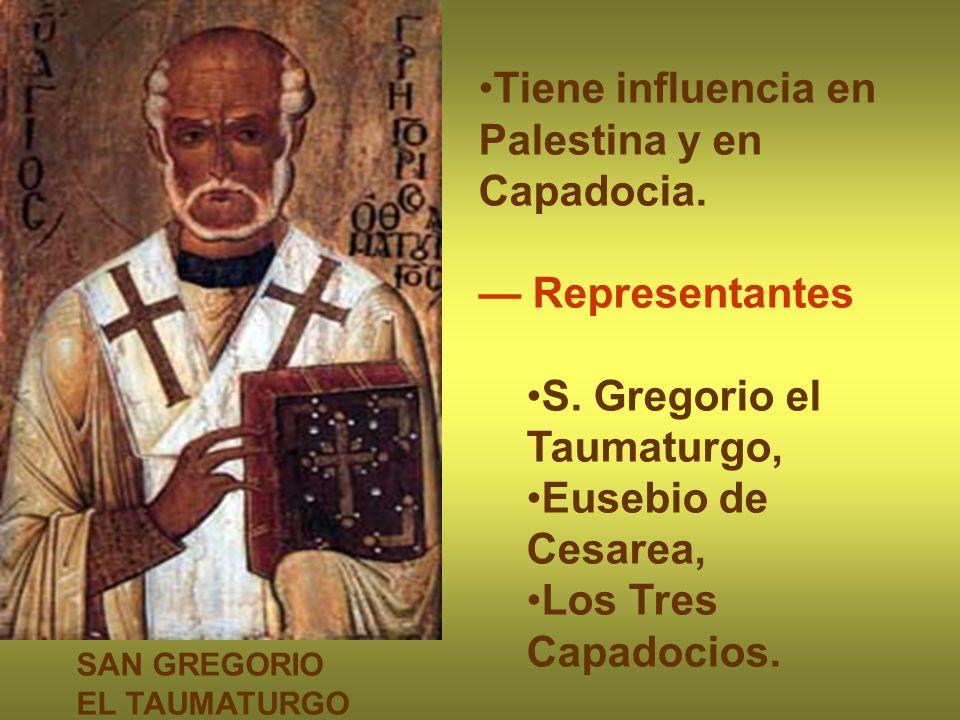 Tiene influencia en Palestina y en Capadocia. Representantes S. Gregorio el Taumaturgo, Eusebio de Cesarea, Los Tres Capadocios. SAN GREGORIO EL TAUMA