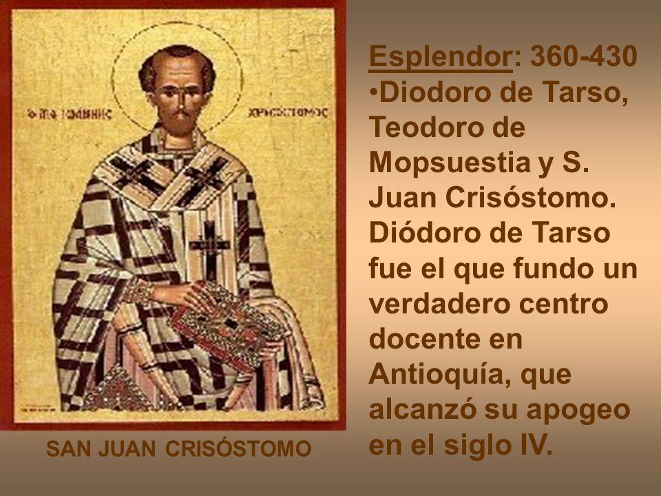 Esplendor: 360-430 Diodoro de Tarso, Teodoro de Mopsuestia y S. Juan Crisóstomo. Diódoro de Tarso fue el que fundo un verdadero centro docente en Anti