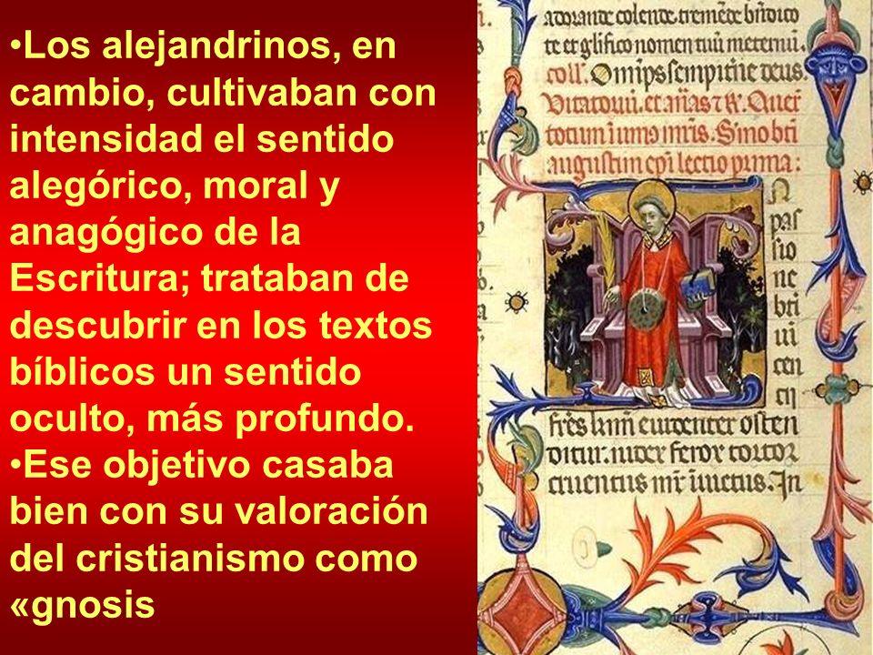 Los alejandrinos, en cambio, cultivaban con intensidad el sentido alegórico, moral y anagógico de la Escritura; trataban de descubrir en los textos bí
