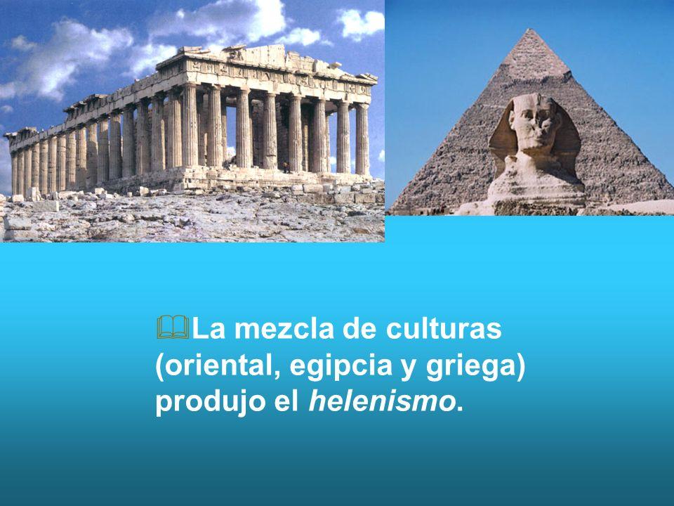 La mezcla de culturas (oriental, egipcia y griega) produjo el helenismo.