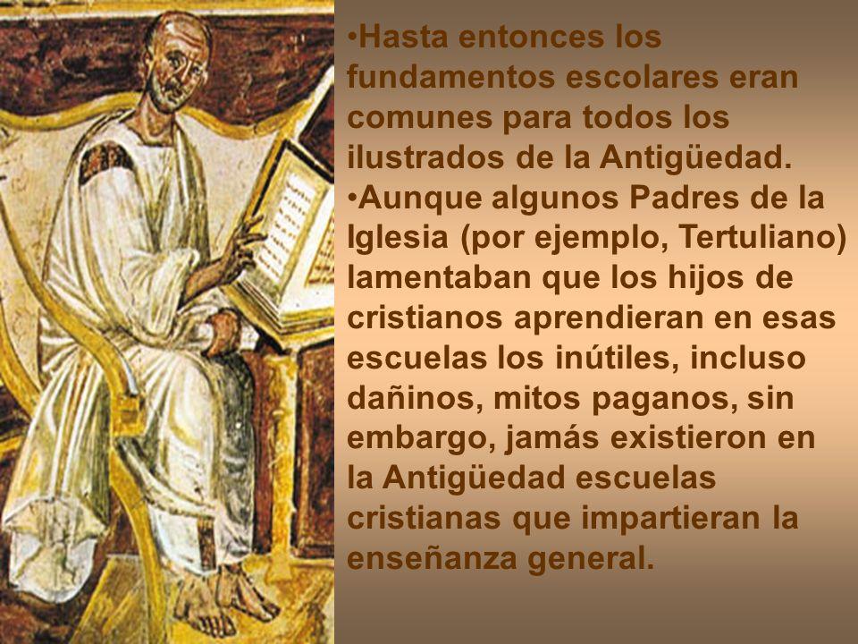 Hasta entonces los fundamentos escolares eran comunes para todos los ilustrados de la Antigüedad. Aunque algunos Padres de la Iglesia (por ejemplo, Te