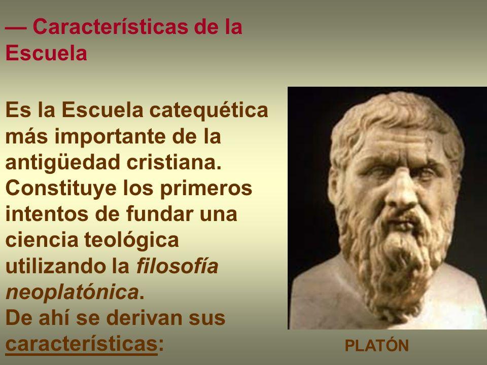 Características de la Escuela Es la Escuela catequética más importante de la antigüedad cristiana. Constituye los primeros intentos de fundar una cien