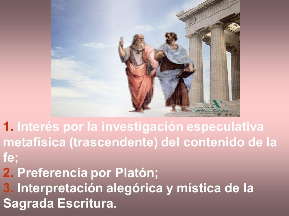 1. Interés por la investigación especulativa metafísica (trascendente) del contenido de la fe; 2. Preferencia por Platón; 3. Interpretación alegórica