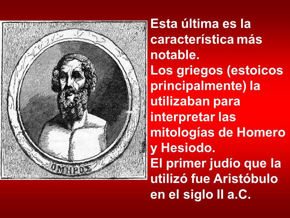 Esta última es la característica más notable. Los griegos (estoicos principalmente) la utilizaban para interpretar las mitologías de Homero y Hesiodo.