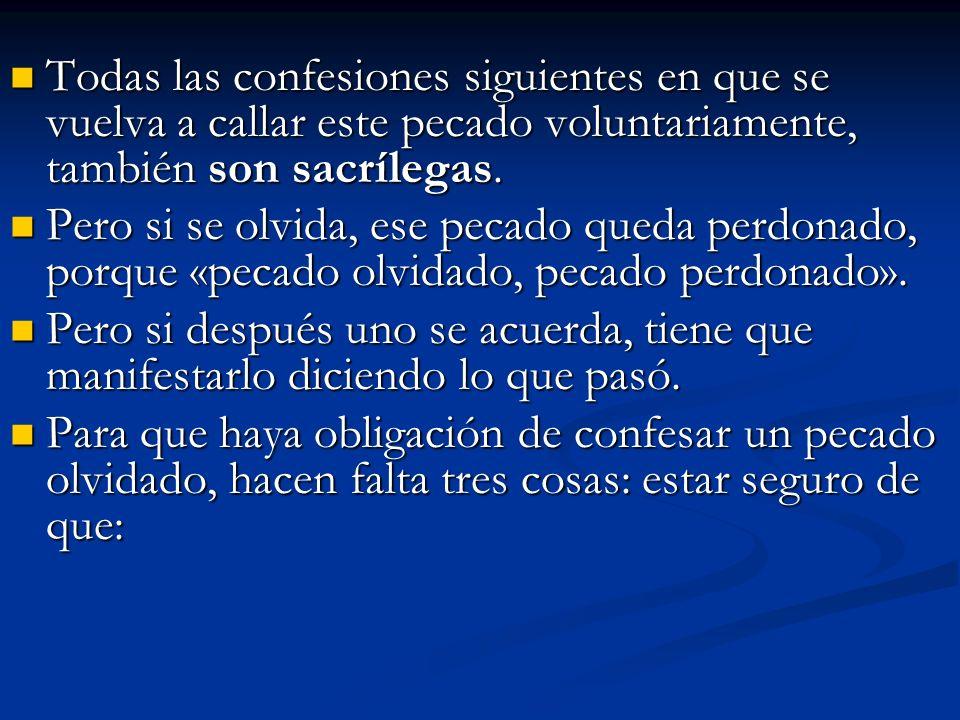 Todas las confesiones siguientes en que se vuelva a callar este pecado voluntariamente, también son sacrílegas. Todas las confesiones siguientes en qu