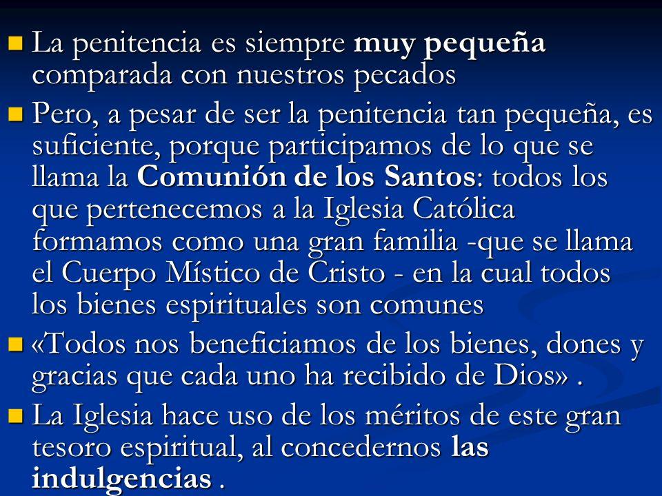 La penitencia es siempre muy pequeña comparada con nuestros pecados La penitencia es siempre muy pequeña comparada con nuestros pecados Pero, a pesar