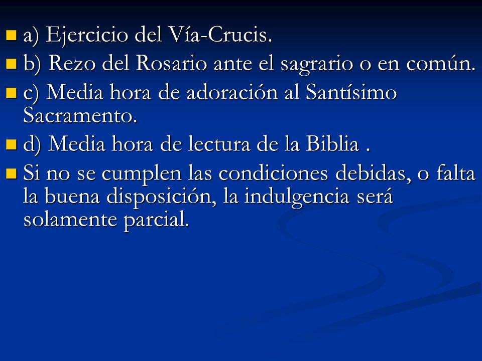 a) Ejercicio del Vía-Crucis. a) Ejercicio del Vía-Crucis. b) Rezo del Rosario ante el sagrario o en común. b) Rezo del Rosario ante el sagrario o en c