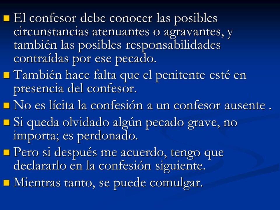 El confesor debe conocer las posibles circunstancias atenuantes o agravantes, y también las posibles responsabilidades contraídas por ese pecado. El c