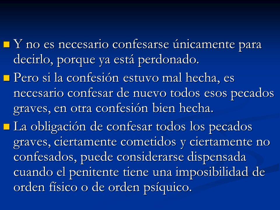 Hay circunstancias en las que se puede dispensar de una confesión íntegra y bastaría una manifestación de arrepentimiento general, como sería el caso de una persona moribunda o escrupulosa.
