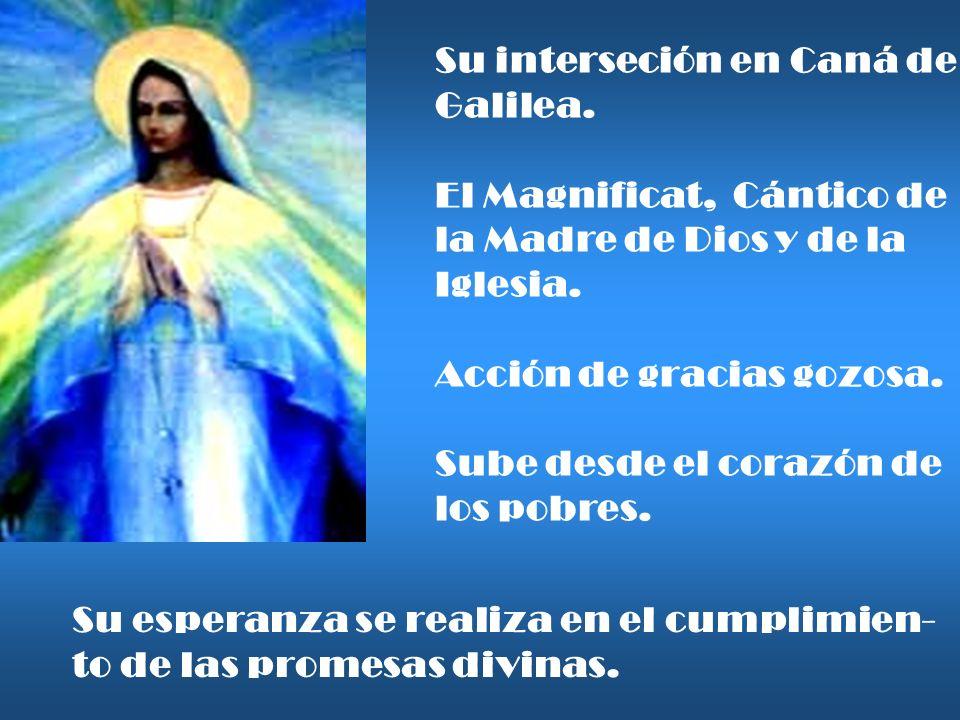Su interseción en Caná de Galilea. El Magnificat, Cántico de la Madre de Dios y de la Iglesia. Acción de gracias gozosa. Sube desde el corazón de los