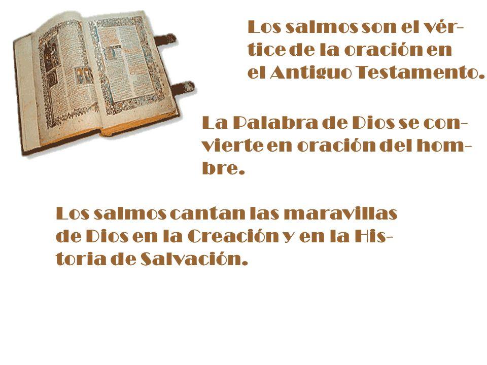 Los salmos son el vér- tice de la oración en el Antiguo Testamento. La Palabra de Dios se con- vierte en oración del hom- bre. Los salmos cantan las m