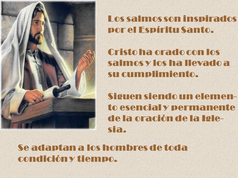 Los salmos son inspirados por el Espíritu Santo. Cristo ha orado con los salmos y los ha llevado a su cumplimiento. Siguen siendo un elemen- to esenci