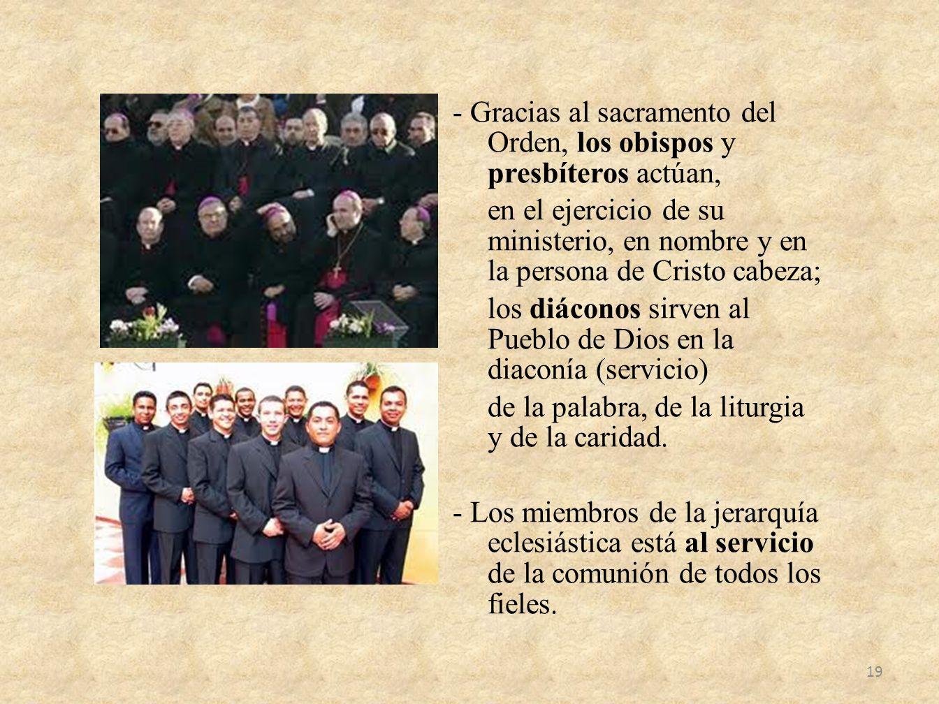 - Gracias al sacramento del Orden, los obispos y presbíteros actúan, en el ejercicio de su ministerio, en nombre y en la persona de Cristo cabeza; los