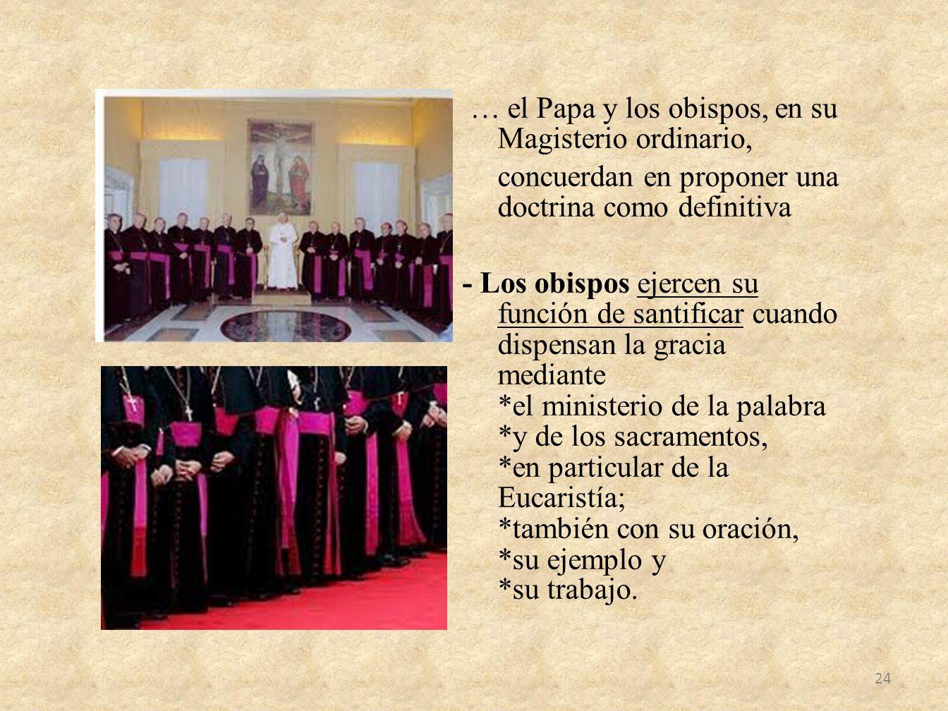 … el Papa y los obispos, en su Magisterio ordinario, concuerdan en proponer una doctrina como definitiva - Los obispos ejercen su función de santifica