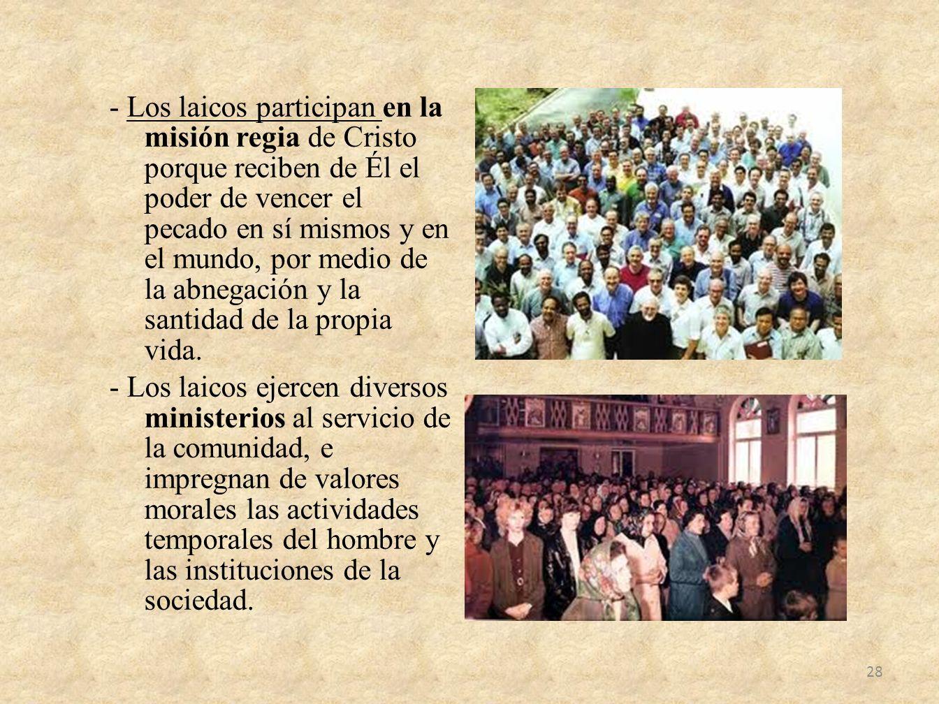 - Los laicos participan en la misión regia de Cristo porque reciben de Él el poder de vencer el pecado en sí mismos y en el mundo, por medio de la abn